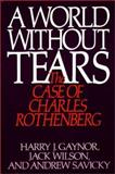 A World Without Tears : The Case of Charles Rothenberg, Gaynor, Harry J. and Savicky, Andrew, 0275936937