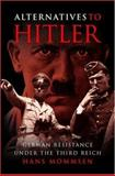 Alternatives to Hitler : German Resistance under the Third Reich, Mommsen, Hans, 0691116938
