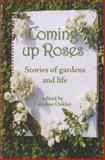 Coming up Roses : Stories of Gardens and Life, , 1870206932