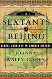 The Sextants of Beijing : Global Currents in Chinese History, Waley-Cohen, Joanna, 0393046931