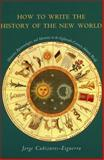 How to Write the History of the New World, Jorge Cañizares-Esguerra, 0804746931