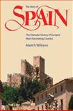 The Story of Spain : The dramatic history of Europe's most fascinating Country, Williams, Mark R., 0970696930