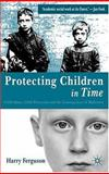 Protecting Children in Time : Child Abuse, Child Protection and the Consequences of Modernity, Ferguson, Harry, 1403906939
