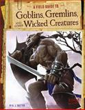 A Field Guide to Goblins, Gremlins, and Other Wicked Creatures, A. J. Sautter, 1491406933