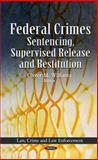 Federal Crimes : Sentencing, Supervised Release and Restitution, Oliver M. Williams, 161470693X