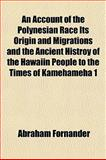 An Account of the Polynesian Race Its Origin and Migrations and the Ancient Histroy of the Hawaiin People to the Times of Kamehameha, Abraham Fornander, 1151036943