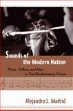 Sounds of the Modern Nation : Music, Culture, and Ideas in Post-Revolutionary Mexico, Madrid, Alejandro, 159213694X