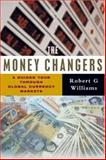 The Money Changers : A Guided Tour Through Global Currency Markets, Williams, Robert G., 1842776940