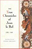 The True Chronicles of Jean le Bel 1290 - 1360, Le Bel, Jean, 1843836947