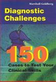 Diagnostic Challenges : 150 Cases to Test Your Clinical Skills, Goldberg, Marshall, 0683306944