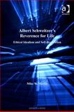 Albert Schweitzer's Reverence for Life Ethical Idealism and Self-Realization, Martin, Mike W., 0754686949