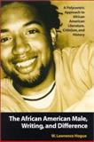 The African American Male, Writing, and Difference : A Polycentric Approach to African American Literature, Criticism, and History, Hogue, W. Lawrence, 0791456943