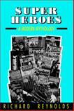 Super Heroes : A Modern Mythology, Reynolds, Richard, 0878056947