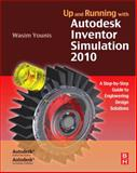 Up and Running with Autodesk Inventor Simulation 2010 : A Step-By-Step Guide to Engineering Design Solutions, Younis, Wasim, 1856176940