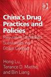 China's Drug Practices and Policies : Regulating Controlled Substances in a Global Context, Lu, Hong and Miethe, Terance D., 0754676943