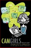 Camgirls : Celebrity and Community in the Age of Social Networks, Senft, Theresa M., 0820456942