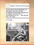 Les Lois de la Nature Dévoilees, Ou Explication des Lois Simples, Constantes and Generales, Établies Par le Créateur Pour Donner le Mouvement et la Vie, J. M. Huet, 1140746944