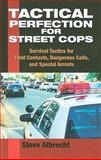 Tactical Perfection for Street Cops : Survival Tactics for Field Contacts, Dangerous Calls, and Special Arrests, Albrecht, Steve, 158160694X
