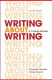 Writing about Writing : A College Reader, Wardle, Elizabeth and Downs, Douglas, 1457636948