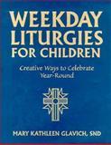 Weekday Liturgies for Children, Mary Kathleen Glavich, 0896226948
