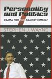 Personality and Politics : Obama for and Against Himself, Wayne, Stephen J., 1608716945