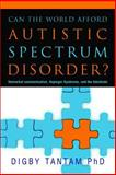 Can the World Afford Autistic Spectrum Disorder? : Nonverbal Communication, Asperger Syndrome and the Interbrain, Tantam, Digby, 1843106949