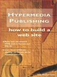 Hypermedia Publishing : How to Build a Web Site, Blakstad-Cooke, Katie, 0132376946