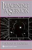 Imagining a Sermon, Thomas H. Troeger, 0687186943
