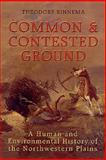Common and Contested Ground : A Human and Environmental History of the Northwestern Plains, Binnema, Theodore, 0802086942