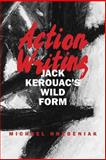 Action Writing : Jack Kerouac's Wild Form, Hrebeniak, Michael, 0809326949