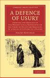 A Defence of Usury : Shewing the Impolicy of the Present Legal Restraints on the Terms of Pecuniary Bargains, in a Series of Letters to a Friend, Bentham, Jeremy, 1108066941