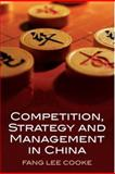 Competition, Strategy and Management in China, Cooke, Fang Lee, 0230516947