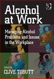 Alcohol at Work, Clive Tobutt, 0566086948