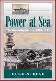 Power at Sea Vol. 2 : The Breaking Storm, 1919-1945, Rose, Lisle A., 0826216943