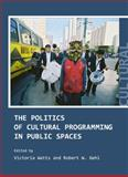 The Politics of Cultural Programming in Public Spaces, Watts, Vicki and Gehl, W. Robert, 1443816949