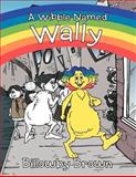 A Wibble Named Wally, Billowby Brown, 1477266941