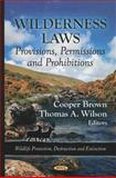 Wilderness Laws : Provisions, Permissions and Prohibitions, Gorte, Ross W. and Brown, Cooper, 1614706948