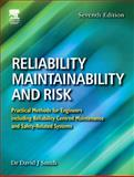 Reliability, Maintainability and Risk : Practical Methods for Engineers Including Reliability Centred Maintenance and Safety-Related Systems, Smith, David John, 0750666943