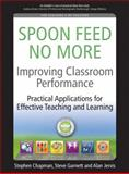 Improving Classroom Performance : Spoon Feed No More, Practical Applications for Effective Teaching and Learning, Chapman, Stephen and Garnett, Steve, 1845906942