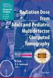 Radiation Dose from Adult and Pediatric Multidetector Computed Tomography, , 3642066941