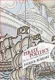 Pirate Politics : The New Information Policy Contests, Burkart, Patrick, 0262026945