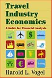 Travel Industry Economics : A Guide for Financial Analysis, Vogel, Harold L., 0521026946