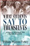 What Students Say to Themselves : Internal Dialogue and School Success, Purkey, William Watson, 0803966946