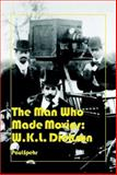 The Man Who Made Movies : W. K. L. Dickson, Spehr, Paul, 0861966953