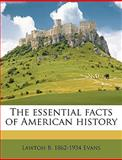 The Essential Facts of American History, Lawton B. 1862 Evans and Lawton B. 1862-1934 Evans, 1149366958