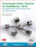 Commands Guide Tutorial for SolidWorks 2012, Planchard, David C. and Planchard, Marie P., 1585036951