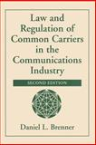 Law and Regulation of Common Carriers in the Communications Industry, Daniel L. Brenner, 081336695X
