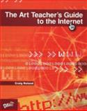 Art Teacher's Guide the Internet, Roland, Craig , 0871926954