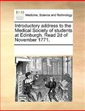 Introductory Address to the Medical Society of Students at Edinburgh Read 2d of November 1771, See Notes Multiple Contributors, 1170666957