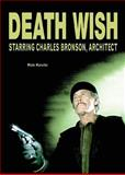 Death Wish, Starring Charles Bronson, Architect, Rob Kovitz, 098128695X